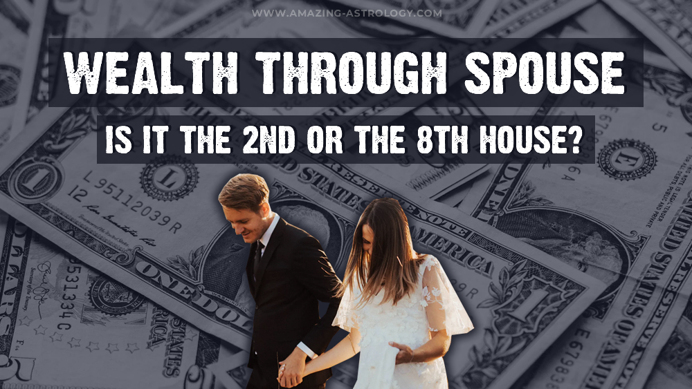 Wealth through spouse – is it the 2nd or the 8th House?