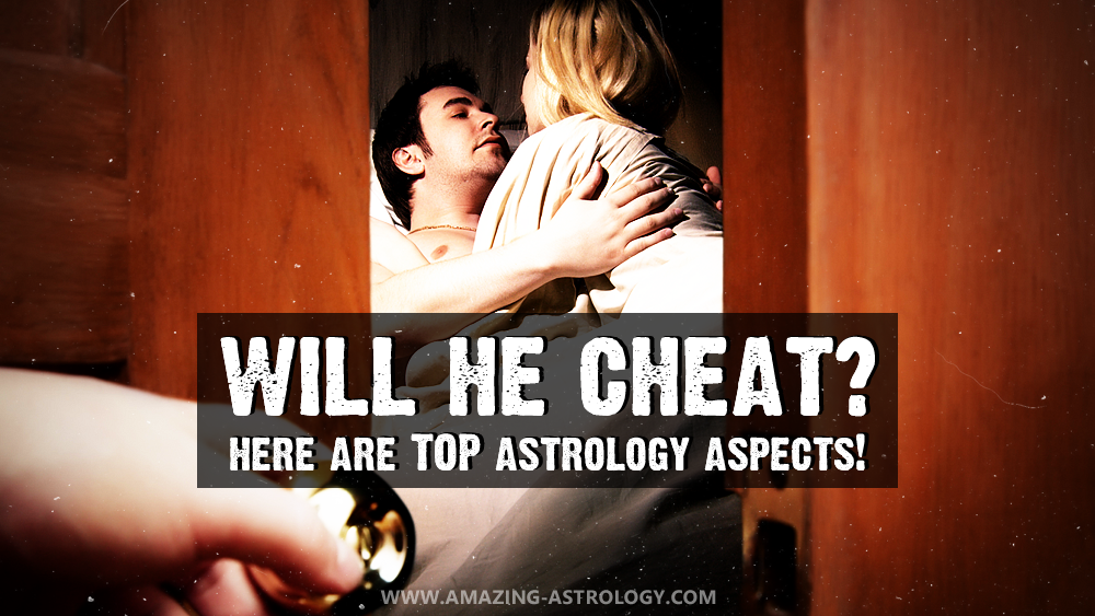 INFIDELITY: Will he cheat - TOP astrology aspects!