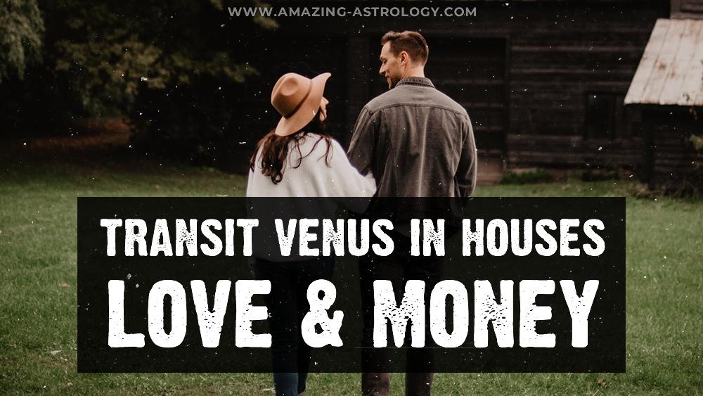 Transit Venus in Houses – Love & Money