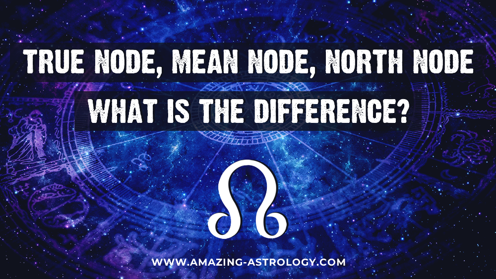 True Node, Mean Node, North Node – what is the difference?