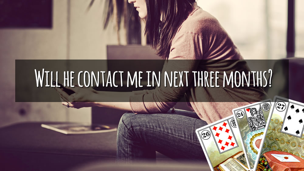 Will he contact me? - Tarot and Lenormand readings