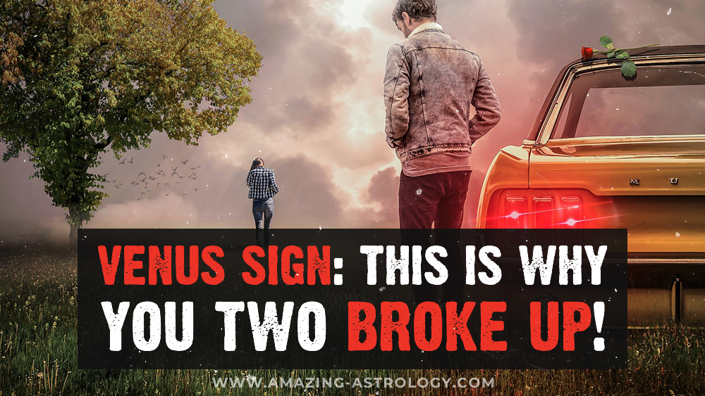 Why did you two break up? Let your Venus tell you!