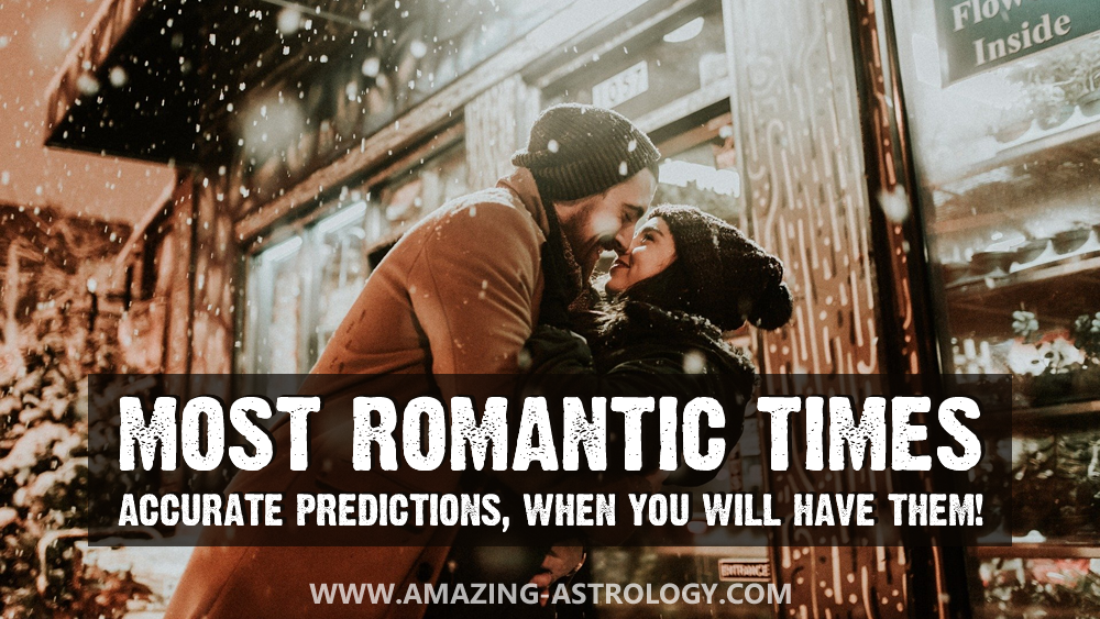 Your most romantic times – when will they come?
